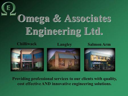 Omega & Associates Engineering Ltd. Chilliwack Providing professional services to our clients with quality, cost effective AND innovative engineering solutions.