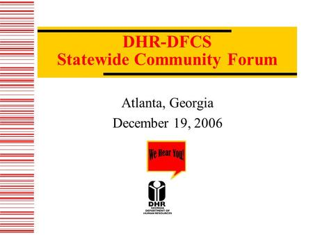 DHR-DFCS Statewide Community Forum Atlanta, Georgia December 19, 2006.