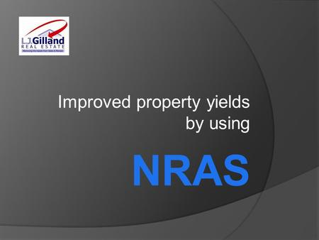 Improved property yields by using NRAS. The National Rent Affordability Scheme - A Summary - NRAS.