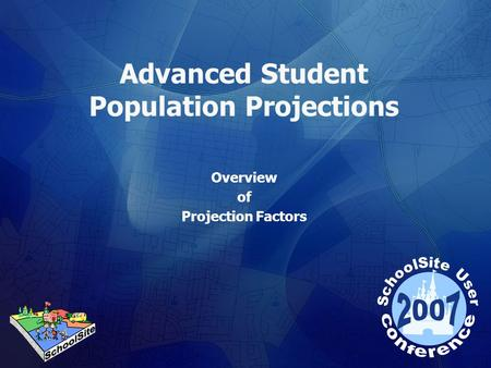 Advanced Student Population Projections Overview of Projection Factors.