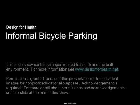 Www.annforsyth.net Informal Bicycle Parking Design for Health This slide show contains images related to health and the built environment. For more information.