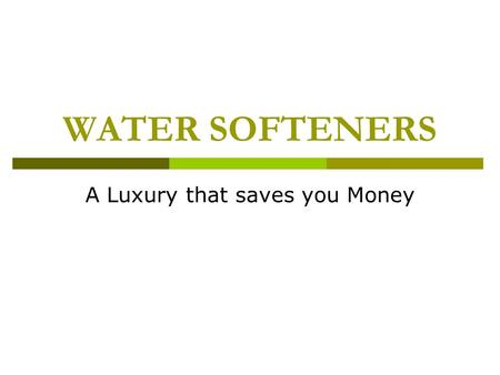 WATER SOFTENERS A Luxury that saves you Money. Problem - Hardness Water that contains high levels of dissolved calcium or magnesium salts, or both, is.
