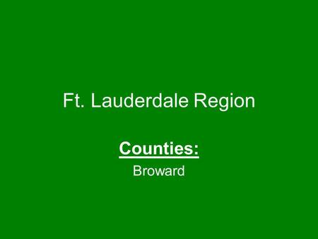 Ft. Lauderdale Region Counties: Broward.