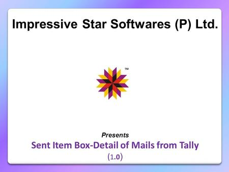 Impressive Star Softwares (P) Ltd. Presents Sent Item Box-Detail of Mails from Tally ( 1.0 )