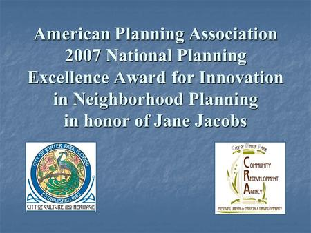 American Planning Association 2007 National Planning Excellence Award for Innovation in Neighborhood Planning in honor of Jane Jacobs.