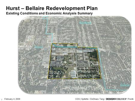 CDS | Spillette / DeShazo Tang // PavlikFebruary 4, 2009 Hurst – Bellaire Redevelopment Plan Existing Conditions and Economic Analysis Summary 2.