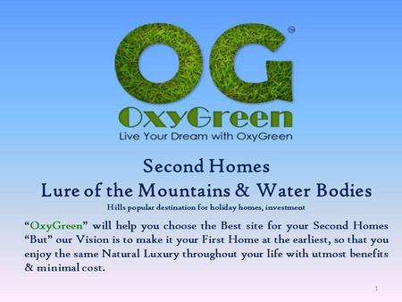 Second Homes Lure of the Mountains & Water Bodies Hills popular destination for holiday homes, investment OxyGreen will help you choose the Best site.