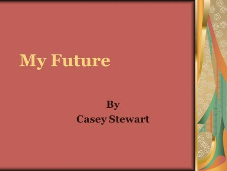 My Future By Casey Stewart Topics to Cover The General Idea Physical Description Safety First Services & Special Needs Transportation In and Out Freedom.