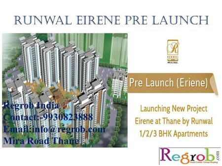 Runwal eirene pre launch Regrob India Contact:-9930823888 Mira Road Thane.