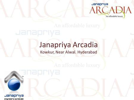 Janapriya Arcadia Kowkur, Near Alwal. Hyderabad. Arcadia, located at Kowkur (near Alwal), is the perfect home for those who search for peace and serenity.