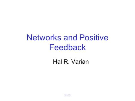 SIMS Networks and Positive Feedback Hal R. Varian.