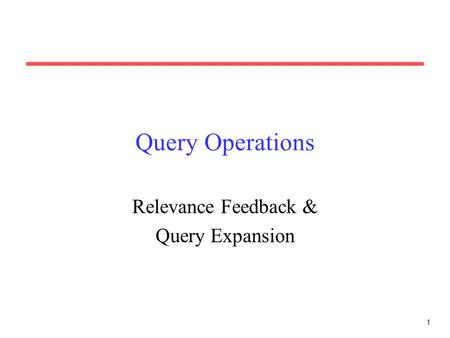 Relevance Feedback & Query Expansion