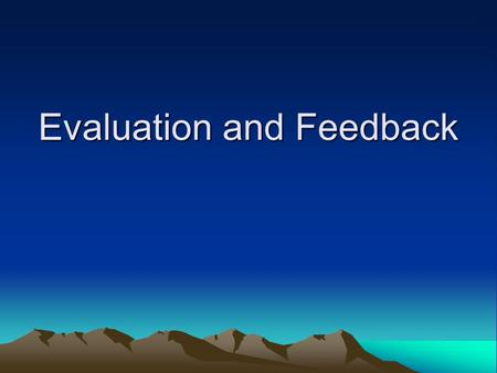 Evaluation and Feedback. some definitions Assessment = making the observation -sitting next to Evaluation = assigning value - not grading uses words -