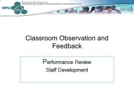 Classroom Observation and Feedback P erformance Review Staff Development.