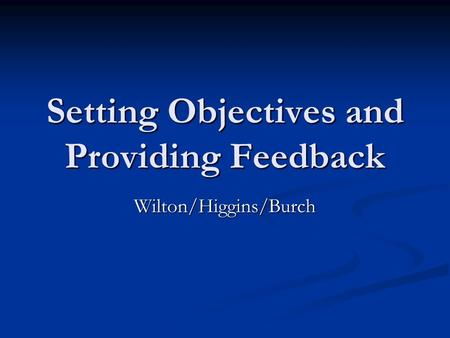 Setting Objectives and Providing Feedback Wilton/Higgins/Burch.