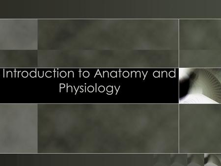Introduction to Anatomy and Physiology. anatomy = a cutting open o Study of internal and external structures of the body and the physical relationship.