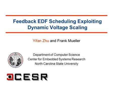 Feedback EDF Scheduling Exploiting Dynamic Voltage Scaling Yifan Zhu and Frank Mueller Department of Computer Science Center for Embedded Systems Research.