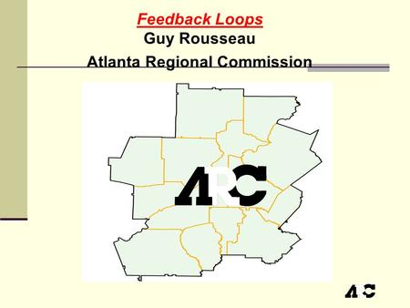 Feedback Loops Guy Rousseau Atlanta Regional Commission.