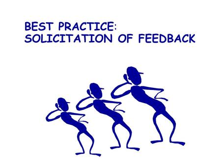 BEST PRACTICE: SOLICITATION OF FEEDBACK. Industry perspective: Auto purchase? Service industry? (e.g. hotels, doctors) Chain restaurants? Ebay purchase?