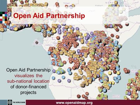 Open Aid Partnership Open Aid Partnership visualizes the sub-national location of donor-financed projects www.openaidmap.org.