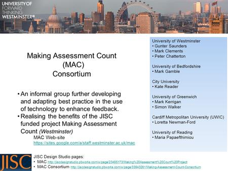 Making Assessment Count (MAC) Consortium An informal group further developing and adapting best practice in the use of technology to enhance feedback.