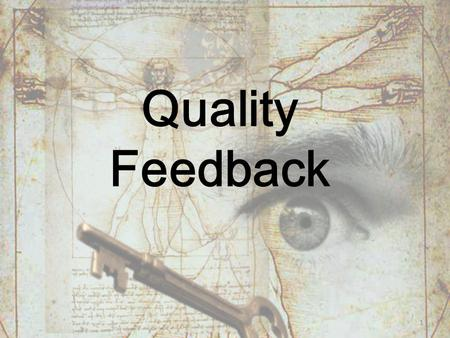 Quality Feedback 1. We have to know where we want to end up before we start out – and plan how to get there … (1999, Tomlinson). 2.