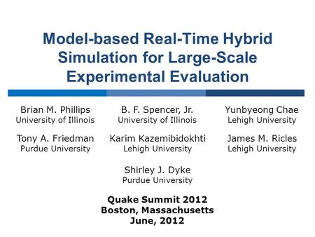 Model-based Real-Time Hybrid Simulation for Large-Scale Experimental Evaluation Brian M. Phillips University of Illinois B. F. Spencer, Jr. University.