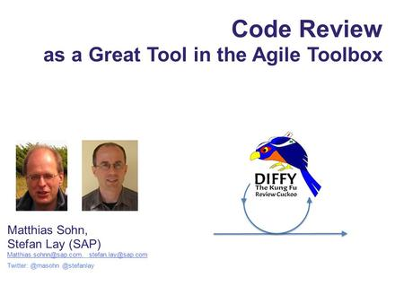 Code Review as a Great Tool in the Agile Toolbox Matthias Sohn, Stefan Lay (SAP)