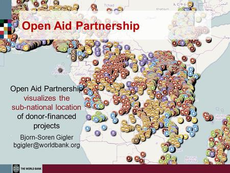 Open Aid Partnership Open Aid Partnership visualizes the sub-national location of donor-financed projects Bjorn-Soren Gigler