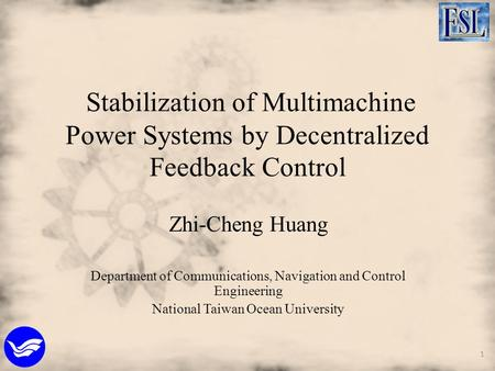 Stabilization of Multimachine Power Systems by Decentralized Feedback Control Zhi-Cheng Huang Department of Communications, Navigation and Control Engineering.