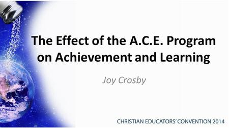 The Effect of the A.C.E. Program on Achievement and Learning Joy Crosby.