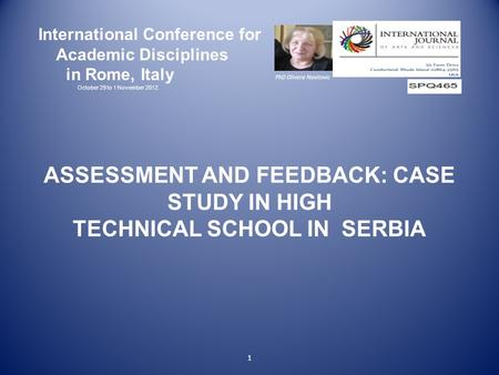 1 International Conference for Academic Disciplines in Rome, Italy October 29 to 1 November 2012. PhD Olivera Novitovic ASSESSMENT AND FEEDBACK: CASE STUDY.