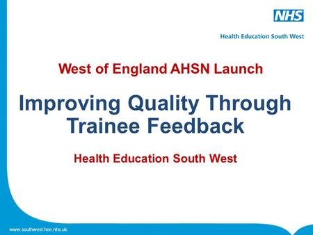 Www.southwest.hee.nhs.uk West of England AHSN Launch Improving Quality Through Trainee Feedback Health Education South West.