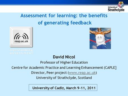 Assessment for learning: the benefits of generating feedback David Nicol Professor of Higher Education Centre for Academic Practice and Learning Enhancement.
