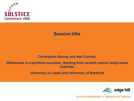 Session title Christopher Murray and Neil Currant, Differences in e-portfolio success!, Starting from scratch versus ready-made materials University of.