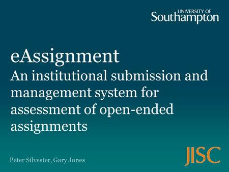 EAssignment An institutional submission and management system for assessment of open-ended assignments Peter Silvester, Gary Jones.