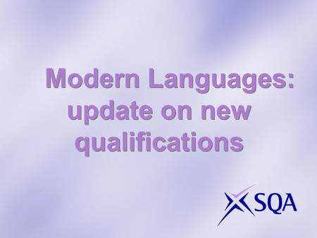 Modern Languages: update on new qualifications. New National Qualifications Support learning – assessment follows the curriculum Support aims, purposes.