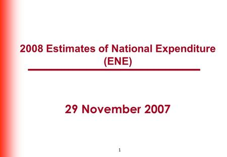 1 2008 Estimates of National Expenditure (ENE) 29 November 2007.