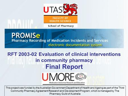 RFT 2003-02 Evaluation of clinical interventions in community pharmacy Final Report This project was funded by the Australian Government Department of.