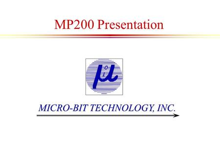 MP200 Presentation MICRO-BIT TECHNOLOGY, INC..