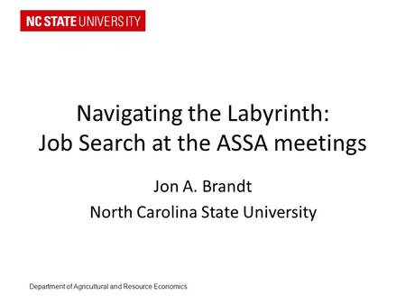 Navigating the Labyrinth: Job Search at the ASSA meetings Jon A. Brandt North Carolina State University Department of Agricultural and Resource Economics.