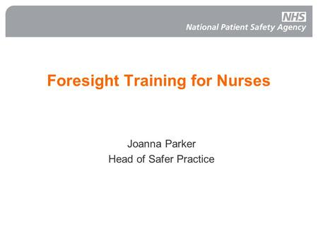 Foresight Training for Nurses Joanna Parker Head of Safer Practice.