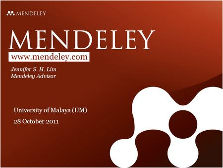 Www.mendeley.com Jennifer S. H. Lim Mendeley Advisor University of Malaya (UM) 28 October 2011.