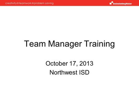 Team Manager Training October 17, 2013 Northwest ISD.