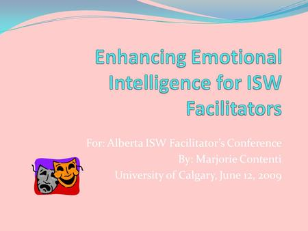 For: Alberta ISW Facilitators Conference By: Marjorie Contenti University of Calgary, June 12, 2009.