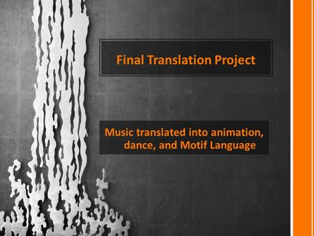 Final Translation Project Music translated into animation, dance, and Motif Language.
