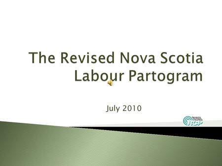 July 2010 Purpose Discuss rationale for updating the Nova Scotia Labour Partogram New features Orientation to the document.