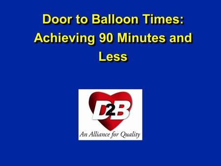 Door to Balloon Times: Achieving 90 Minutes and Less.