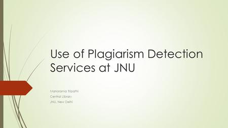 Use of Plagiarism Detection Services at JNU Manorama Tripathi Central Library JNU, New Delhi.