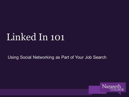 Linked In 101 Using Social Networking as Part of Your Job Search.
